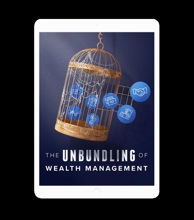 The Unbundling of Wealth Management white paper
